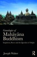 Genealogies of Mahayana Buddhism: Emptiness, Power and the question of Origin