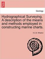 Hydrographical Surveying. a Description of the Means and Methods Employed in   Constructing Marine Charts.
