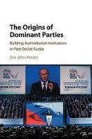 Origins of Dominant Parties: Building Authoritarian Institutions in Post-Soviet Russia