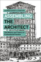 Assembling the Architect: The History and Theory of Professional Practice