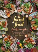 Forest Feast Gatherings: Simple Vegetarian Menus for Hosting Friends &Family: Simple Vegetarian Menus from My Cabin in the Woods