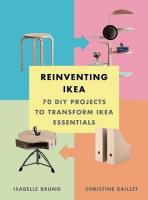 Reinventing Ikea:70 DIY Projects to Transform Ikea Essentials: 70 DIY Projects to Transform Ikea Essentials