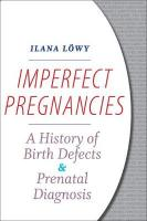 Imperfect Pregnancies: A History of Birth Defects and Prenatal Diagnosis