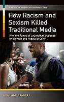 How Racism and Sexism Killed Traditional Media: Why the Future of Journalism Depends on Women and People of Color
