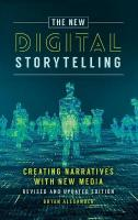 New Digital Storytelling: Creating Narratives with New Media--Revised and Updated Edition, 2nd Edition 2nd Revised edition
