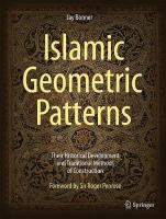 Islamic Geometric Patterns: Their Historical Development and Traditional Methods of Construction 2017 1st ed. 2017