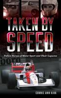 Taken by Speed: Fallen Heroes of Motor Sport and Their Legacies