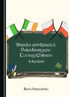 Sharks and Sprats: Polish Immigrant Teenage Children in Ireland Unabridged edition
