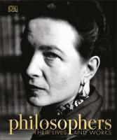 Philosophers: Their Lives and Works: Their Lives and Works