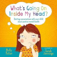 What's Going On Inside My Head?: Starting conversations with your child about positive mental health