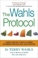 Wahls Protocol: A Radical New Way to Treat All Chronic Autoimmune Conditions Using Paleo Principles