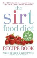 Sirtfood Diet Recipe Book: THE ORIGINAL OFFICIAL SIRTFOOD DIET RECIPE BOOK TO HELP YOU LOSE 7LBS IN 7 DAYS
