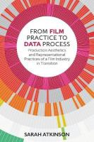 From Film Practice to Data Process: Production Aesthetics and Representational Practices of a Film Industry in   Transition