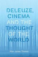 Deleuze, Cinema and the Thought of the World