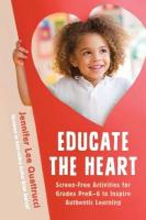 Educate the Heart: Screen-Free Activities for Grades PreK-6 to Inspire Authentic Learning