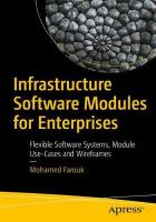 Infrastructure Software Modules for Enterprises: Flexible Software Systems, Module Use-Cases, and Wireframes 1st ed.