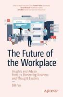 Future of the Workplace: Insights and Advice from 31 Pioneering Business and Thought Leaders 1st ed.