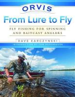Orvis From Lure to Fly: Fly Fishing for Spinning and Baitcast Anglers