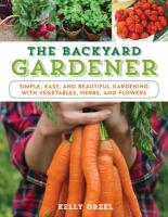 Backyard Gardener: Simple, Easy, and Beautiful Gardening with Vegetables, Herbs, and Flowers