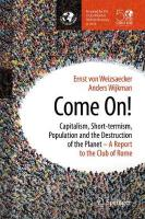 Come On!: Capitalism, Short-termism, Population and the Destruction of the Planet 1st ed. 2018