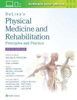 DeLisa's Physical Medicine and Rehabilitation: Principles and Practice: Principles and Practice 6th edition