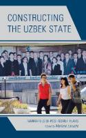 Constructing the Uzbek State: Narratives of Post-Soviet Years