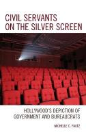 Civil Servants on the Silver Screen: Hollywood's Depiction of Government and Bureaucrats