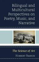 Bilingual and Multicultural Perspectives on Poetry, Music, and Narrative: The Science of Art