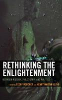 Rethinking the Enlightenment: Between History, Philosophy, and Politics