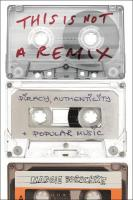 This is Not a Remix: Piracy, Authenticity and Popular Music HPOD