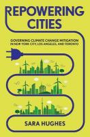 Repowering Cities: Governing Climate Change Mitigation in New York City, Los Angeles, and Toronto