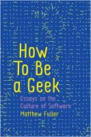 How to Be a Geek - Essays on Software Culture: Essays on the Culture of Software