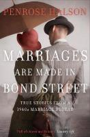 Marriages are Made in Bond Street: True Stories from a 1940s Marriage Bureau Main Market Ed.