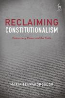 Reclaiming Constitutionalism: Democracy, Power and the State
