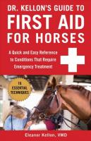 Dr. Kellon's Guide to First Aid for Horses: A Quick and Easy Reference to Conditions That Require Emergency Treatment