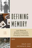 Defining Memory: Local Museums and the Construction of History in America's Changing   Communities Second Edition