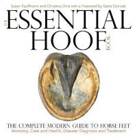 Essential Hoof Book: The Complete Modern Guide to Horse Feet - Anatomy, Care and Health, Disease   Diagnosis and Treatment