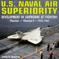 U.S. Naval Air Superiority: Development of U.S. Shipborne Jet Fighters Phantom - Phantom 11 1943-1962