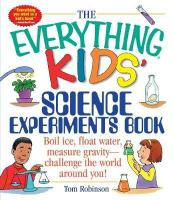Everything Kids' Science Experiments Book: Boil Ice, Float Water, Measure Gravity-Challenge the World Around You!