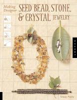 Making Designer Seed Bead, Stone, and Crystal Jewelry illustrated edition