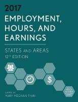 Employment, Hours, and Earnings 2017: States and Areas 2017 12th Edition