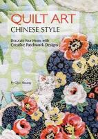 Quilt Art Chinese Style: Decorate Your Home with Creative Patchwork Designs