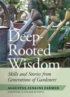 Deep Rooted Wisdom: Traditional Skills That I Learned from Generations of Gardeners
