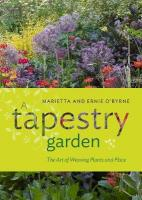 Tapestry Garden: The Art of Weaving Plants and Place: The Art of Weaving Plants and Place