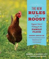 New Rules of the Roost: Organic Care & Feeding for the Family Flock: Organic Care and Feeding for the Family Flock