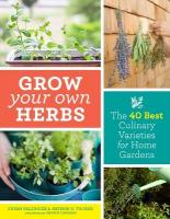 Grow Your Own Herbs: The 40 Best Culinary Varieties for Home Gardens: The 40 Best Culinary Varieties for Home Gardens