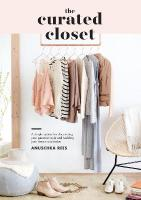 Curated Closet: A Simple System for Discovering Your Personal Style and Building the Perfect   Wardrobe