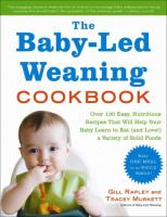 Baby-Led Weaning Cookbook: Delicious Recipes That Will Help Your Baby Learn to Eat Solid Foods--And   That the Whole Family Will Enjoy