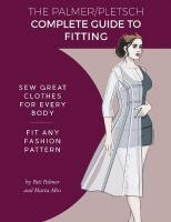 Palmer Pletsch Complete Guide to Fitting: Sew Great Clothes for Every Body. Fit Any Fashion Pattern
