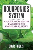 Aquaponics System: A Practical Quide to Building and Maintaining Your Own Backyard Aquaponics